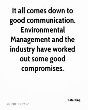 Kate King  - It all comes down to good communication. Environmental Management and the industry have worked out some good compromises.