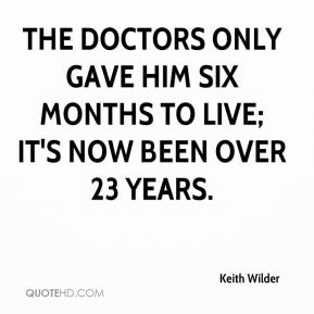 The doctors only gave him six months to live; it's now been over 23 years.