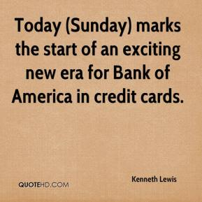 Kenneth Lewis  - Today (Sunday) marks the start of an exciting new era for Bank of America in credit cards.