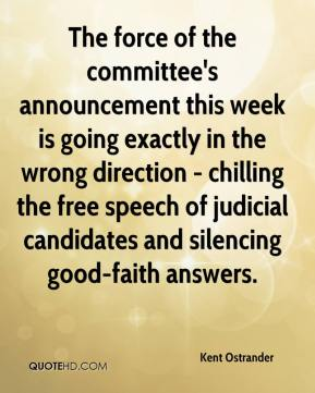 Kent Ostrander  - The force of the committee's announcement this week is going exactly in the wrong direction - chilling the free speech of judicial candidates and silencing good-faith answers.