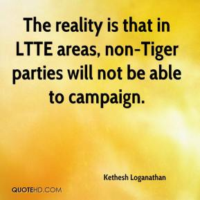 Kethesh Loganathan  - The reality is that in LTTE areas, non-Tiger parties will not be able to campaign.