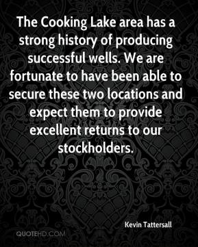 Kevin Tattersall  - The Cooking Lake area has a strong history of producing successful wells. We are fortunate to have been able to secure these two locations and expect them to provide excellent returns to our stockholders.