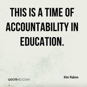 Kim Rabon  - This is a time of accountability in education.