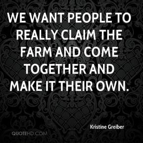 Kristine Greiber  - We want people to really claim the farm and come together and make it their own.