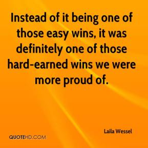 Laila Wessel  - Instead of it being one of those easy wins, it was definitely one of those hard-earned wins we were more proud of.
