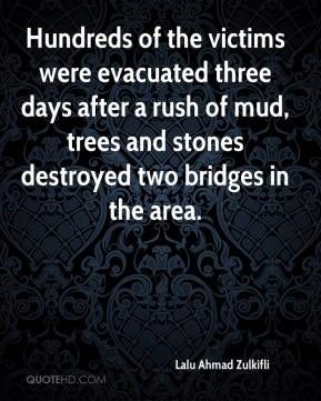 Lalu Ahmad Zulkifli  - Hundreds of the victims were evacuated three days after a rush of mud, trees and stones destroyed two bridges in the area.