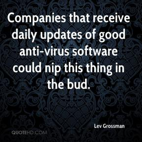Lev Grossman  - Companies that receive daily updates of good anti-virus software could nip this thing in the bud.