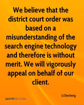 Li Decheng  - We believe that the district court order was based on a misunderstanding of the search engine technology and therefore is without merit. We will vigorously appeal on behalf of our client.