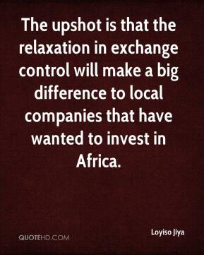 Loyiso Jiya  - The upshot is that the relaxation in exchange control will make a big difference to local companies that have wanted to invest in Africa.