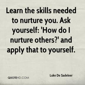 Luke De Sadeleer  - Learn the skills needed to nurture you. Ask yourself: 'How do I nurture others?' and apply that to yourself.