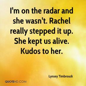 Lynsey Timbrouck  - I'm on the radar and she wasn't. Rachel really stepped it up. She kept us alive. Kudos to her.