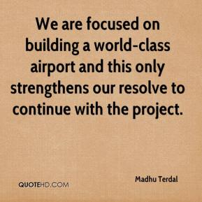 Madhu Terdal  - We are focused on building a world-class airport and this only strengthens our resolve to continue with the project.