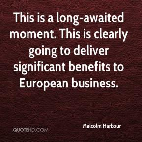 Malcolm Harbour  - This is a long-awaited moment. This is clearly going to deliver significant benefits to European business.