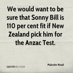 Malcolm Noad  - We would want to be sure that Sonny Bill is 110 per cent fit if New Zealand pick him for the Anzac Test.