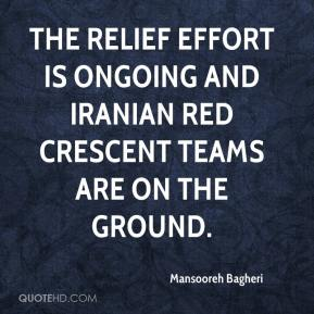 Mansooreh Bagheri  - The relief effort is ongoing and Iranian Red Crescent teams are on the ground.