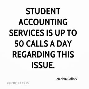 Marilyn Pollack  - Student accounting services is up to 50 calls a day regarding this issue.