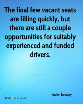 Marion Barnaby  - The final few vacant seats are filling quickly, but there are still a couple opportunities for suitably experienced and funded drivers.