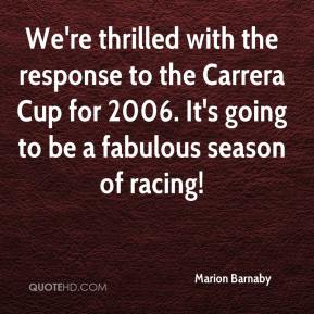 Marion Barnaby  - We're thrilled with the response to the Carrera Cup for 2006. It's going to be a fabulous season of racing!