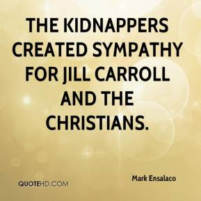 Mark Ensalaco  - The kidnappers created sympathy for Jill Carroll and the Christians.