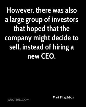 Mark Fitzgibbon  - However, there was also a large group of investors that hoped that the company might decide to sell, instead of hiring a new CEO.