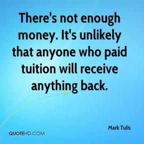Mark Tulis  - There's not enough money. It's unlikely that anyone who paid tuition will receive anything back.
