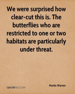 Martin Warren  - We were surprised how clear-cut this is. The butterflies who are restricted to one or two habitats are particularly under threat.