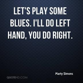Marty Simons  - Let's play some blues. I'll do left hand, you do right.
