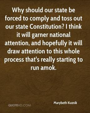 Marybeth Kuznik  - Why should our state be forced to comply and toss out our state Constitution? I think it will garner national attention, and hopefully it will draw attention to this whole process that's really starting to run amok.