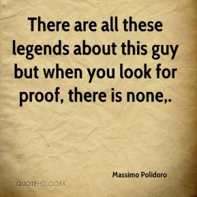 Massimo Polidoro  - There are all these legends about this guy but when you look for proof, there is none.