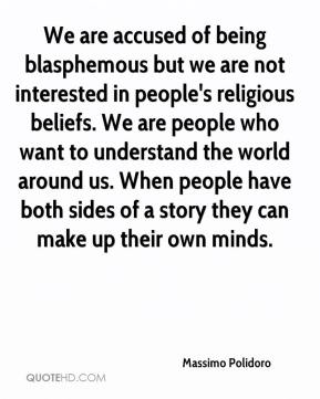 Massimo Polidoro  - We are accused of being blasphemous but we are not interested in people's religious beliefs. We are people who want to understand the world around us. When people have both sides of a story they can make up their own minds.