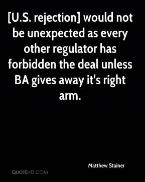 Matthew Stainer  - [U.S. rejection] would not be unexpected as every other regulator has forbidden the deal unless BA gives away it's right arm.
