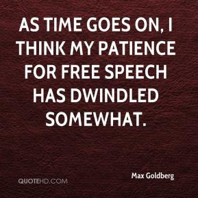 Max Goldberg  - As time goes on, I think my patience for free speech has dwindled somewhat.