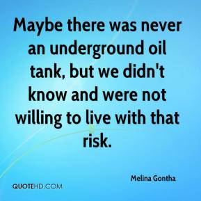 Melina Gontha  - Maybe there was never an underground oil tank, but we didn't know and were not willing to live with that risk.