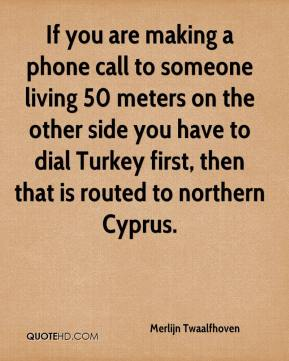 Merlijn Twaalfhoven  - If you are making a phone call to someone living 50 meters on the other side you have to dial Turkey first, then that is routed to northern Cyprus.