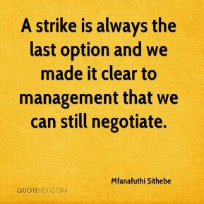 Mfanafuthi Sithebe  - A strike is always the last option and we made it clear to management that we can still negotiate.