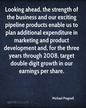 Michael Pragnell  - Looking ahead, the strength of the business and our exciting pipeline products enable us to plan additional expenditure in marketing and product development and, for the three years through 2008, target double digit growth in our earnings per share.