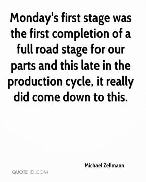 Michael Zellmann  - Monday's first stage was the first completion of a full road stage for our parts and this late in the production cycle, it really did come down to this.