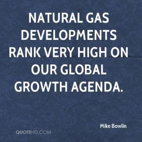 Mike Bowlin  - Natural gas developments rank very high on our global growth agenda.