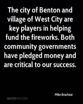Mike Brachear  - The city of Benton and village of West City are key players in helping fund the fireworks. Both community governments have pledged money and are critical to our success.