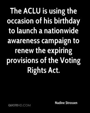 The ACLU is using the occasion of his birthday to launch a nationwide awareness campaign to renew the expiring provisions of the Voting Rights Act.