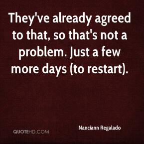 Nanciann Regalado  - They've already agreed to that, so that's not a problem. Just a few more days (to restart).