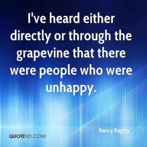 Nancy Bagley  - I've heard either directly or through the grapevine that there were people who were unhappy.