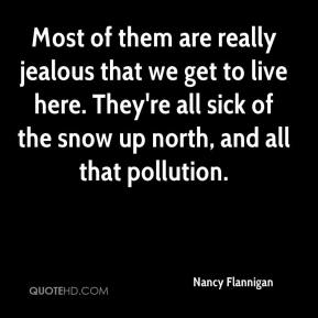 Most of them are really jealous that we get to live here. They're all sick of the snow up north, and all that pollution.