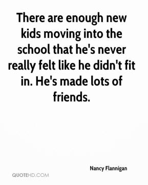 There are enough new kids moving into the school that he's never really felt like he didn't fit in. He's made lots of friends.