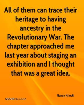 Nancy Krieski  - All of them can trace their heritage to having ancestry in the Revolutionary War. The chapter approached me last year about staging an exhibition and I thought that was a great idea.