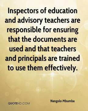 Nangolo Mbumba  - Inspectors of education and advisory teachers are responsible for ensuring that the documents are used and that teachers and principals are trained to use them effectively.