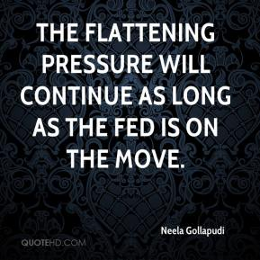 Neela Gollapudi  - The flattening pressure will continue as long as the Fed is on the move.