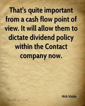 Nick Vidale  - That's quite important from a cash flow point of view. It will allow them to dictate dividend policy within the Contact company now.