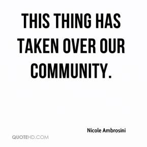 Nicole Ambrosini  - This thing has taken over our community.