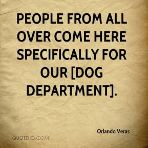 Orlando Veras  - People from all over come here specifically for our [dog department].